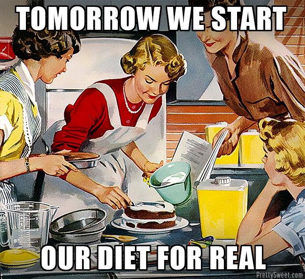women cake diet starts tomorrow meme